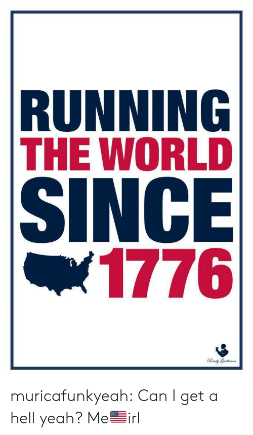 Tumblr, Yeah, and Blog: RUNNING  THE WORLD  SINCE  |1776  Rly Geutleman muricafunkyeah:  Can I get a hell yeah?  Me🇺🇸irl