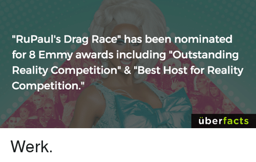 """Memes, Best, and Race: """"RuPaul's Drag Race"""" has been nominated  for 8 Emmy awards including """"Outstanding  Reality Competition"""" & """"Best Host for Reality  Competition.""""  überfacts Werk."""