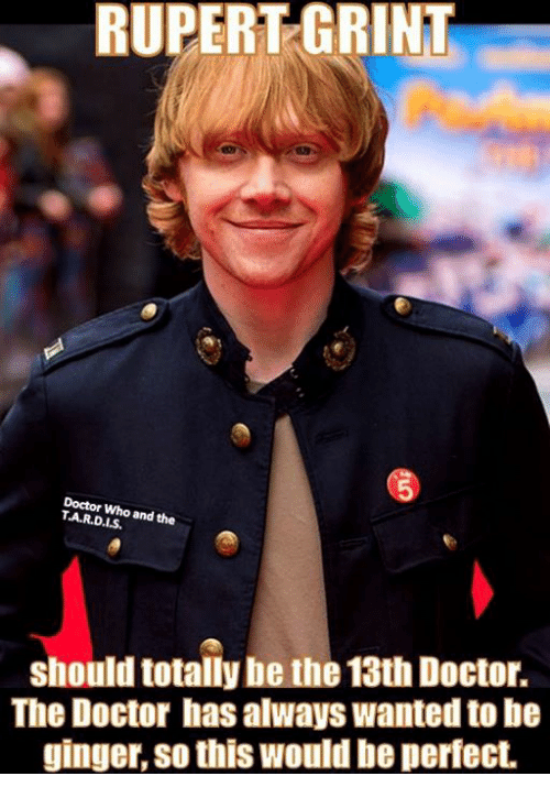rupert grint doctor who the and should totally be the13th