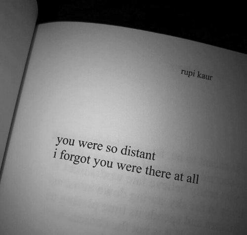 All, You, and Were: rupi kaur  you were so distant  i forgot you were there at all