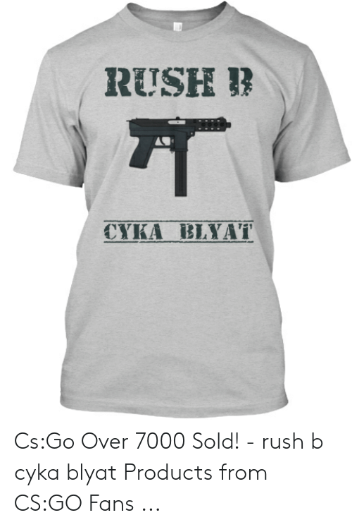 f485177a Rush, Cs Go, and Products: RUSH CYKA BLYAT Cs:Go Over 7000