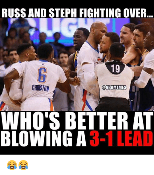 russ and steph fighting over 19 christon onbamemes whos better 17387175 ✅ 25 best memes about 3 1 lead 3 1 lead memes