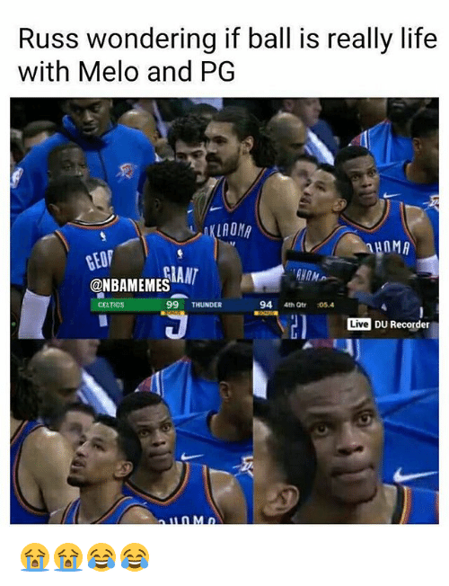 Life, Nba, and Celtics: Russ wondering if ball is really life  with Melo and PG  HOMA  GEOP  @NBAMEMES  IAN  CELTICS  99 THUNDER  94 4th Qtr :05.4  Live DU Recorder 😭😭😂😂