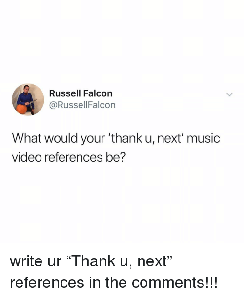 "Music, Video, and Relatable: Russell Falcon  @RussellFalcon  What would your 'thank u, next' music  video references be? write ur ""Thank u, next"" references in the comments!!!"