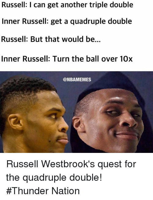 Nba, Quest, and Another: Russell: I can get another triple double  Inner Russell: get a quadruple double  Russell: But that would be...  Inner Russell: Turn the ball over 10x  @NBAMEMES Russell Westbrook's quest for the quadruple double! #Thunder Nation