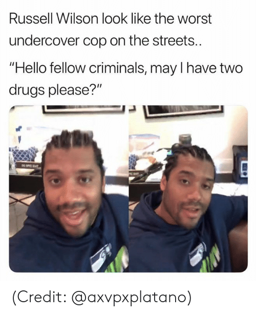 "Drugs, Hello, and Nfl: Russell Wilson look like the worst  undercover cop on the streets..  Hello fellow criminals, may I have two  drugs please?"" (Credit: @axvpxplatano)"