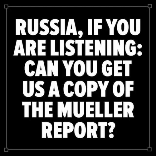 Russia, Can, and You: RUSSIA, IF YOU  ARE LISTENING:  CAN YOU GET  US ACOPY OF  THE MUELLER  REPORT?  다