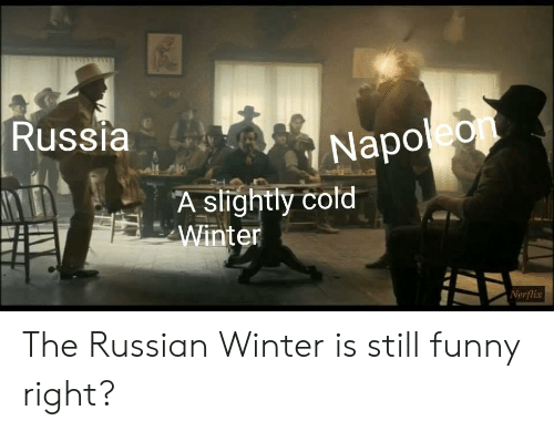 Russia Napoleo a Slightly Cold Winter Nerflix the Russian