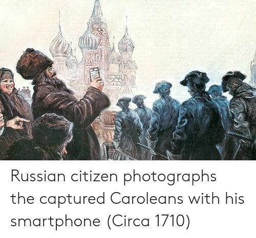 Russian, Citizen, and Smartphone: Russian citizen photographs the captured Caroleans with his smartphone (Circa 1710)