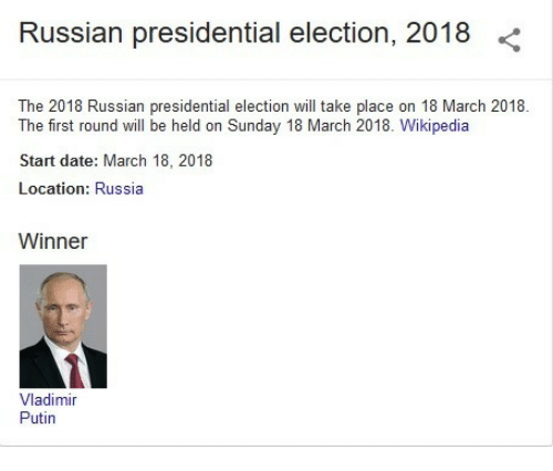 Presidential Election, Wikipedia, and Date: Russian presidential election, 2018 <  The 2018 Russian presidential election wl take place on 18 March 2018  The first round will be held on Sunday 18 March 2018. Wikipedia  Start date: March 18, 2018  Location: Russia  Winner  Vladimir  Puhn