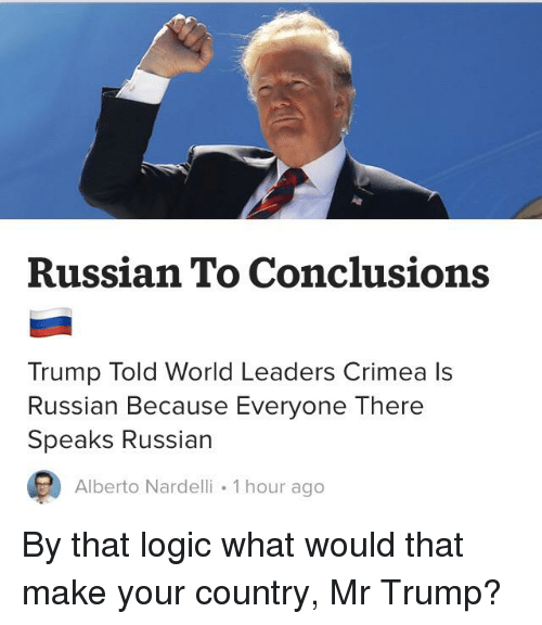 Facepalm, Logic, and Trump: Russian To Conclusions  Trump Told World Leaders Crimea ls  Russian Because Everyone There  Speaks Russian  Alberto Nardelli 1 hour ago