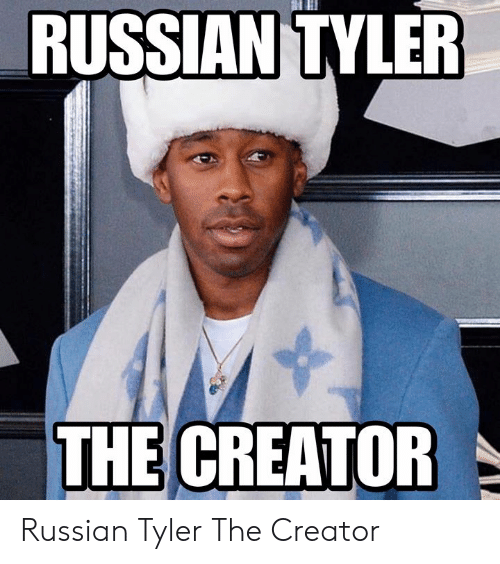 Memes, Tyler the Creator, and Russian: RUSSIAN TYLER  THE CREATOR Russian Tyler The Creator