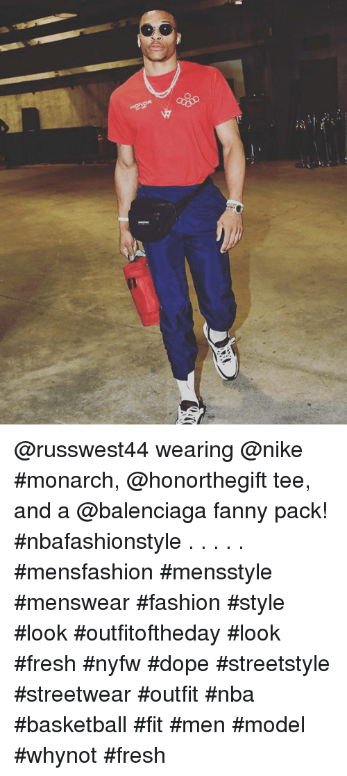 Basketball, Dope, and Fashion: @russwest44 wearing @nike #monarch, @honorthegift tee, and a @balenciaga fanny pack! #nbafashionstyle . . . . . #mensfashion #mensstyle #menswear #fashion #style #look #outfitoftheday #look #fresh #nyfw #dope #streetstyle #streetwear #outfit #nba #basketball #fit #men #model #whynot #fresh