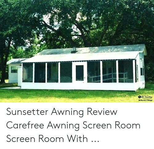 Rv Twoway Sitver Top Sunsetter Awning Review Carefree Awning Screen Room Screen Room With Top Meme On Me Me