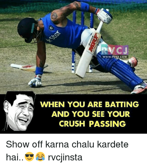 Crush, Memes, and 🤖: RVC  C J  WWW.RVCJ.COMM  WHEN YOU ARE BATTING  AND YOU SEE YOUR  CRUSH PASSING Show off karna chalu kardete hai..😎😂 rvcjinsta