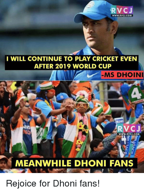 Memes, 🤖, and Dhoni: RVC J  WWW. RVCU.COM  I WILL CONTINUE TO PLAY CRICKET EVEN  AFTER 2019 WORLD CUP  MS DHOINI  WWW. RVCJ.COM Rejoice for Dhoni fans!