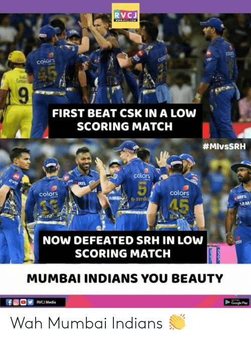 Memes, Match, and 🤖: RVCJ  colors  FIRST BEAT CSK IN A LOW  SCORING MATCH  #MIvsSRH  colors  colors  NOW DEFEATED SRH IN LOW  SCORING MATCH  MUMBAI INDIANS YOU BEAUTY  RVC Media Wah Mumbai Indians 👏