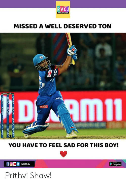 Google, Memes, and Google Play: RVCJ  MISSED A WELL DESERVED TON  YOU HAVE TO FEEL SAD FOR THIS BOY!  RVCU Media  Google Play Prithvi Shaw!