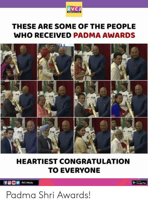 Google, Memes, and 🤖: RVCJ  THESE ARE SOME OF THE PEOPLE  WHO RECEIVED PADMA AWARDS  HEARTIEST CONGRATULATION  TO EVERYONE  RVCJ Media  Google Pla Padma Shri Awards!