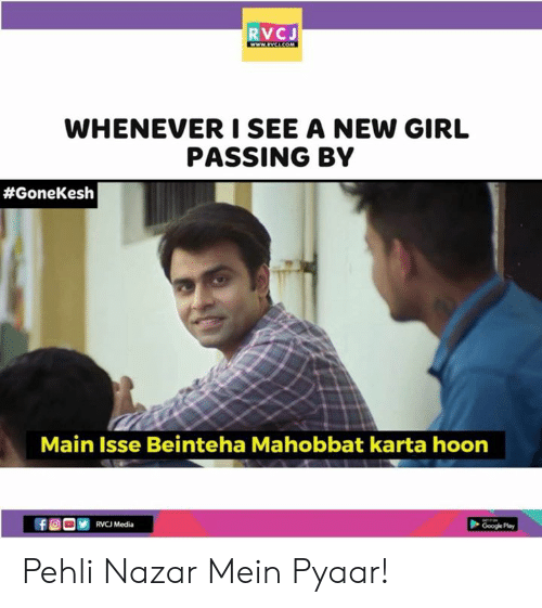 Google, Memes, and Girl: RVCJ  WHENEVER I SEE A NEW GIRL  PASSING BY  #GoneKesh  Main Isse Beinteha Mahobbat karta hoon  Google Pla Pehli Nazar Mein Pyaar!