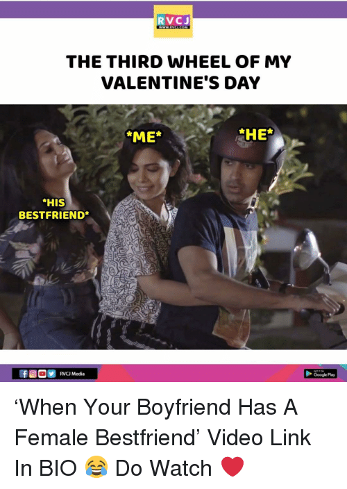 Google, Memes, and Valentine's Day: RVCJ  wwW RVCI.COM  THE THIRD WHEEL OF MY  VALENTINE'S DAY  ME*  *HE*  HIS  BESTFRIEND  RVCJ Media  Google Play 'When Your Boyfriend Has A Female Bestfriend' Video Link In BIO 😂 Do Watch ❤️