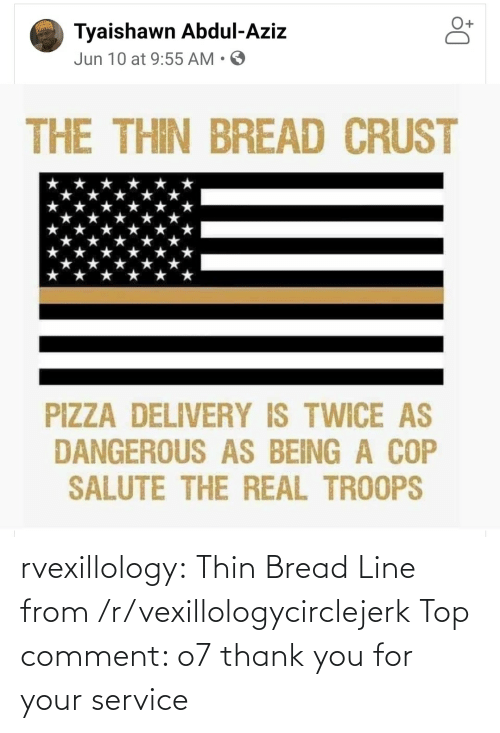 Reddit, Tumblr, and Thank You: rvexillology: Thin Bread Line from /r/vexillologycirclejerk Top comment: o7 thank you for your service