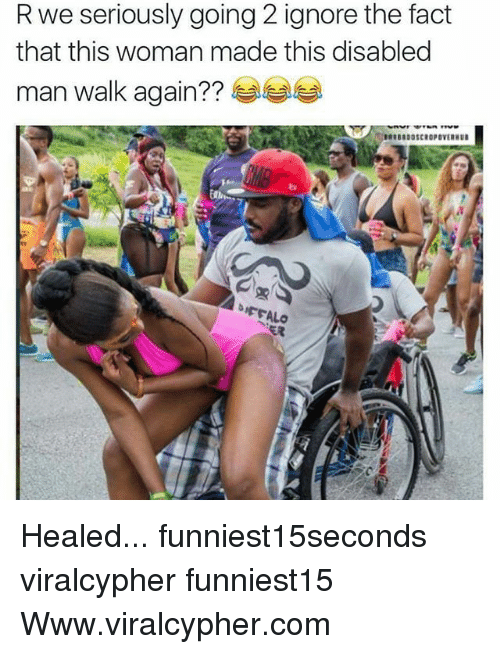 Funny, Com, and Man: Rwe seriously going 2 ignore the fact  that this woman made this disabled  man walk again??  RBRDOSCROPOVERHU  ER Healed... funniest15seconds viralcypher funniest15 Www.viralcypher.com