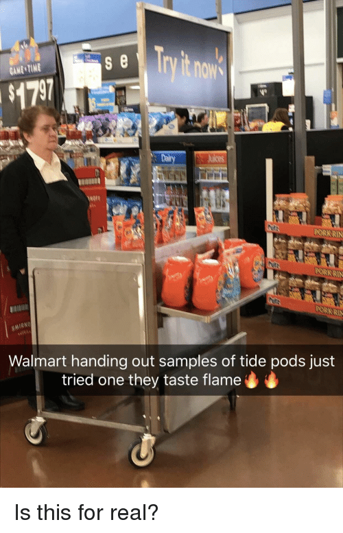 Walmart, One, and Pods: ry t now  $1797  FORERIN  Walmart handing out samples of tide pods just  tried one they taste flame Is this for real?