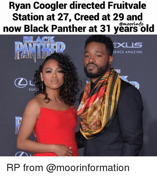 Memes, Black, and Black Panther: Ryan Coogler directed Fruitvale  Station at 27, Creed at 29 and  now Black Panther at 31 years old  @moorinfo  BUACK  PANTHFR  IENCE AMAZING  Ou  EXP RP from @moorinformation