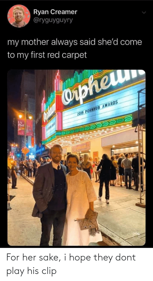 Pornhub, Hope, and Her: Ryan Creamer  @ryguyguyry  my mother always said she'd come  to my first red carpet  Orpheum  2019 PORNHUB AWARDS  LA  Phil  OphEum For her sake, i hope they dont play his clip