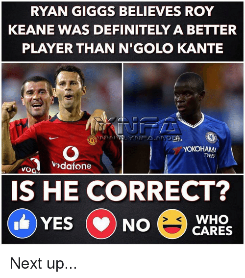 Definitely, Memes, and Giggs: RYAN GIGGS BELIEVES ROY  KEANE WAS DEFINITELY A BETTER  PLAYER THAN N'GOLO KANTE  YOKOHAM  ndafone  vod  IS HE CORRECT?  WHO  YES (NO Next up...