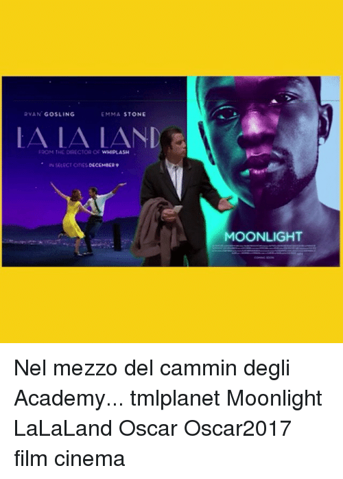 Memes, Emma Stone, and Moonlight: RYAN GOSLING  EMMA STONE  FROM THE DIRECTOR LAND  or  IN SALECT CinES DECEMBER  MOONLIGHT Nel mezzo del cammin degli Academy... tmlplanet Moonlight LaLaLand Oscar Oscar2017 film cinema