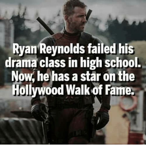 Memes, School, and Ryan Reynolds: Ryan Reynolds failed his  drama class in high school.  own he has a star on the  Hollywood Walk of Fame.