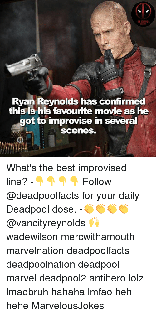Memes, Deadpool, and Ryan Reynolds: Ryan Reynolds has confirmed  this is his favourite movie as he  got to improvise in several  Scenes. What's the best improvised line? -👇👇👇👇 Follow @deadpoolfacts for your daily Deadpool dose. -👏👏👏👏 @vancityreynolds 🙌 wadewilson mercwithamouth marvelnation deadpoolfacts deadpoolnation deadpool marvel deadpool2 antihero lolz lmaobruh hahaha lmfao heh hehe MarvelousJokes