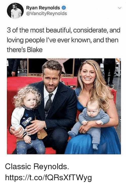 Beautiful, Funny, and Ryan Reynolds: Ryan Reynolds  @VancityReynolds  3 of the most beautiful, considerate, and  loving people I've ever known, and then  there's Blake Classic Reynolds. https://t.co/fQRsXfTWyg