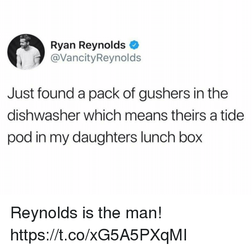 Funny, Ryan Reynolds, and Box: Ryan Reynolds  @VancityReynolds  Just found a pack of gushers in the  dishwasher which means theirs a tide  pod in my daughters lunch box Reynolds is the man! https://t.co/xG5A5PXqMI