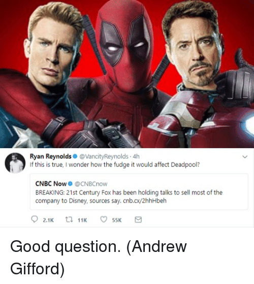 Disney, Memes, and True: Ryan ReynoldsVancityReynolds 4h  If this is true, I wonder how the fudge it would affect Deadpool?  CNBC Now@CNBCnow  BREAKING: 21st Century Fox has been holding talks to sell most of the  company to Disney, sources say. cnb.cx/2hhHbelh Good question.  (Andrew Gifford)