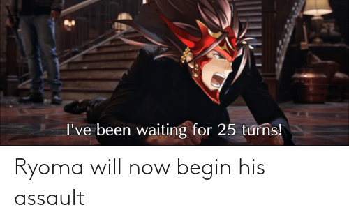 Emblem, Will, and Now: Ryoma will now begin his assault