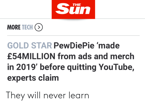 youtube.com, Star, and Never: Sün  THE  MORE TECH (>  GOLD STAR PewDiePie 'made  £54MILLION from ads and merch  in 2019' before quitting YouTube,  experts claim They will never learn