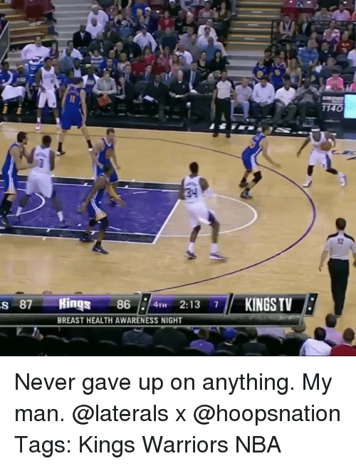 Memes, Nba, and Warriors: s 87 Rings 86 4TH 2:13 7  BREAST HEALTH AWARENESS NIGHT  KINGS TV Never gave up on anything. My man. @laterals x @hoopsnation Tags: Kings Warriors NBA