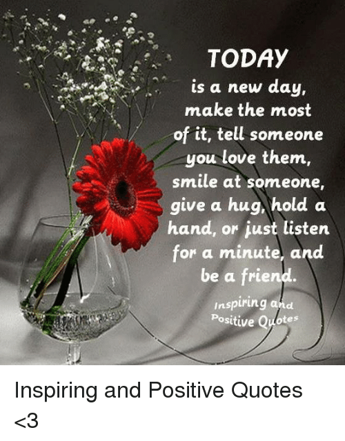 S A New Day Make The Most Of It Tell Someone You Love Them Smile At