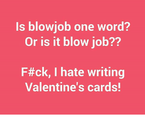 Memes, Blow Job, and Word: s blowiob one word?  Or is it blow job??  F#ck, I hate writing  Valentine's cards!