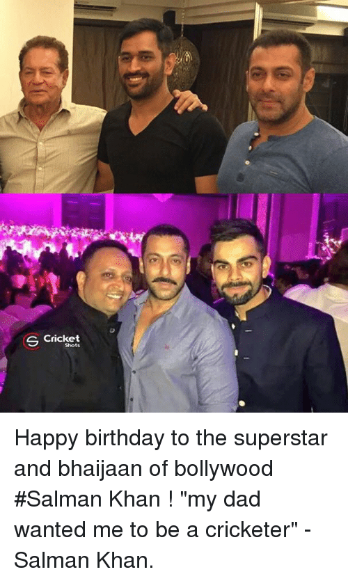 """Memes, Happy Birthday, and Cricket: S Cricket Happy birthday to the superstar and bhaijaan of bollywood #Salman Khan ! """"my dad wanted me to be a cricketer"""" - Salman Khan."""