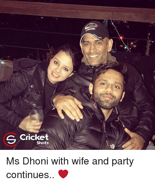 Memes, Cricket, and 🤖: S Cricket  Shots Ms Dhoni with wife and party continues.. ❤️