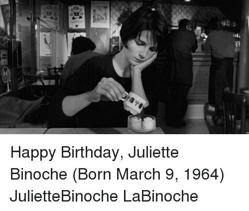 Memes March 9 And  F0 9f A4 96 S Happy Birthday Juliette Binoche