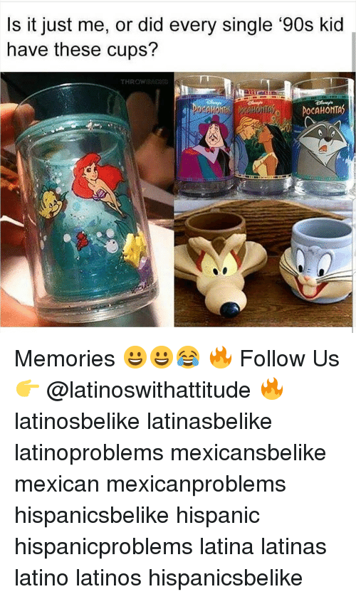 Latinos, Memes, and Mexican: s it just me, or did every single '90s kid  have these cups? Memories 😀😀😂 🔥 Follow Us 👉 @latinoswithattitude 🔥 latinosbelike latinasbelike latinoproblems mexicansbelike mexican mexicanproblems hispanicsbelike hispanic hispanicproblems latina latinas latino latinos hispanicsbelike