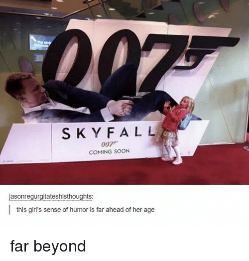 Fall, Girls, and Soon...: S K Y FALL  007  COMING SOON  jasonregurgitateshisthoughts:  this girl's sense of humor is far ahead of her age far beyond