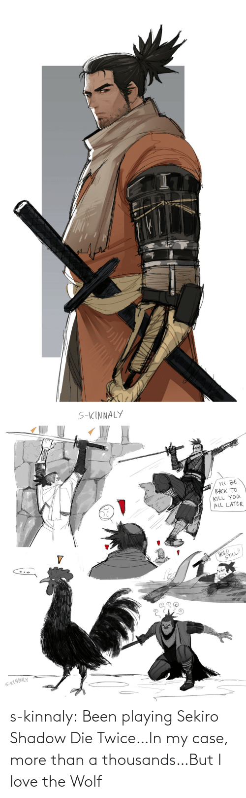 Love, Tumblr, and Blog: s-kinnaly:  Been playing Sekiro Shadow Die Twice…In my case, more than a thousands…But I love the Wolf