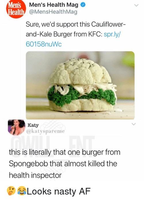 Af, Kfc, and Memes: s Men's Health Mag  lealt  ens  @MensHealthMag  Sure, we'd support this Cauliflower-  and-Kale Burger from KFC: spr.ly/  60158nuWc  Katy  @katyspareme  this is literally that one burger from  Spongebob that almost killed the  health inspector 🤔😂Looks nasty AF