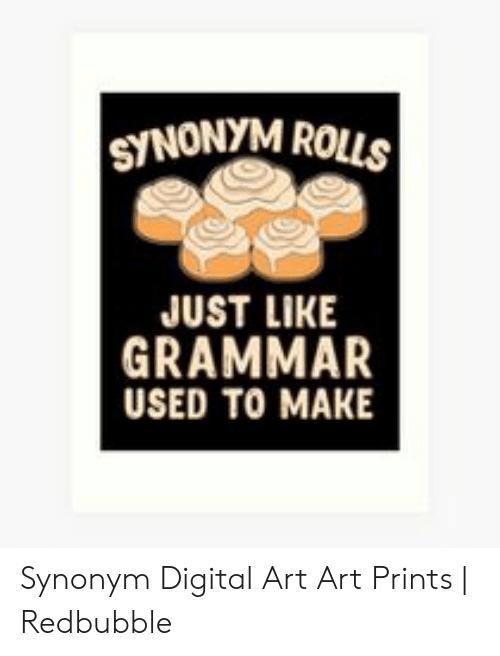 SNONTM ROULS JUST LIKE GRAMMAR USED TO MAKE Synonym Digital Art Art